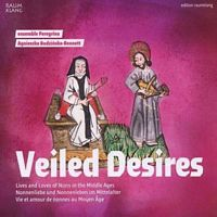 Veiled Desires - Lives and Loves of Nuns in the Middle Ages